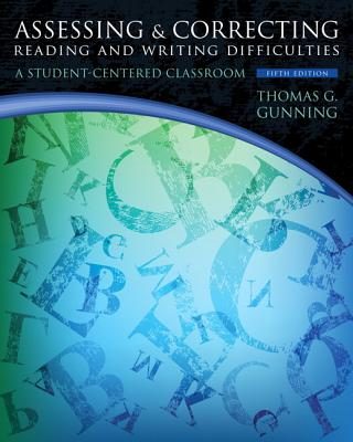 Assessing and Correcting Reading and Writing Difficulties By Gunning, Thomas G.
