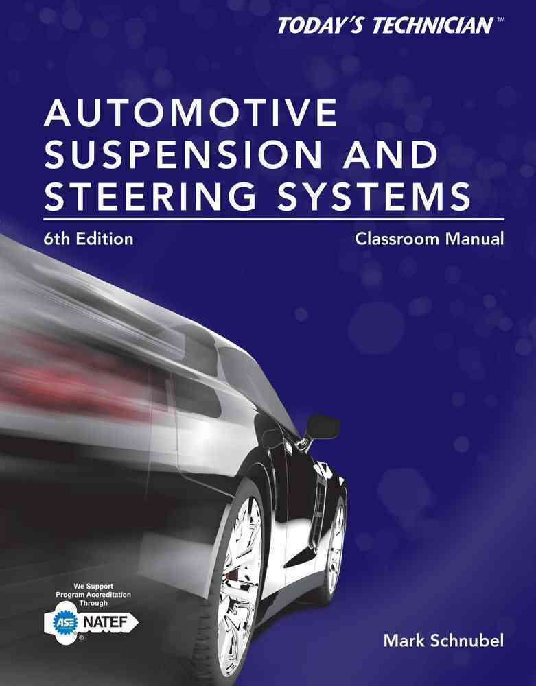 Automotive Suspension & Steering Classroom Manual and Shop Manual By Schnubel, Mark
